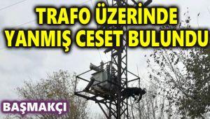 TRAFO ÜZERİNDE YANMIŞ CESET BULUNDU