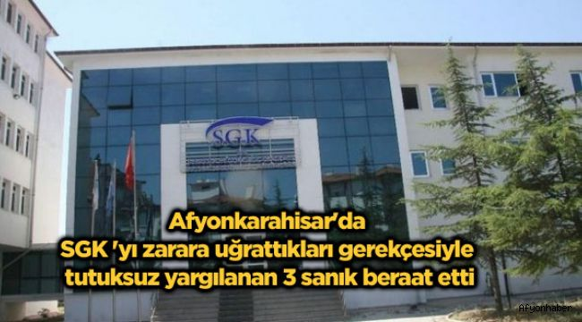 SGK'yı zarara uğrattıkları gerekçesiyle tutuksuz yargılanan 3 sanık beraat etti