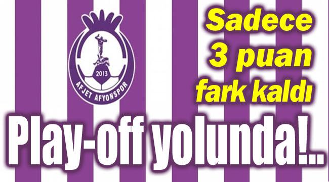 Afjet Afyonspor, play-off yolunda!..