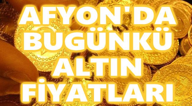 Afyon'da altın fiyatları ne oldu?..
