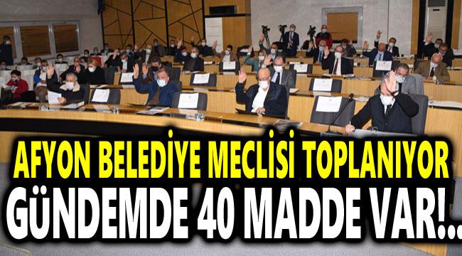 Afyonkarahisar Belediye Meclisi toplanıyor!..