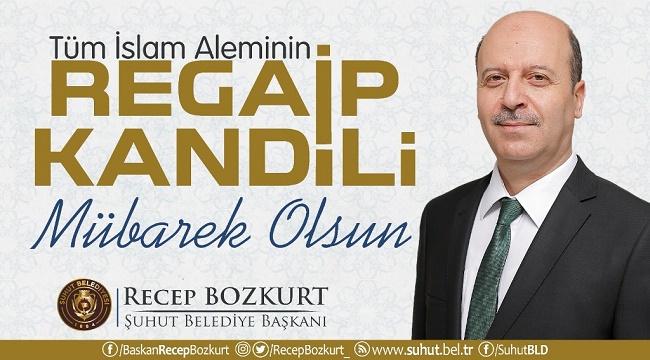 Başkan Recep Bozkurt'un Regaip Kandili mesajı