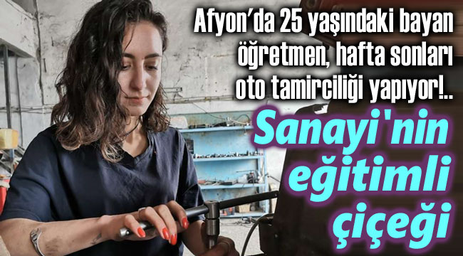 25 yaşındaki bayan öğretmen, hafta sonları oto tamirciliği yapıyor!..