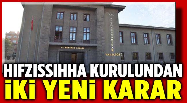 Afyonkarahisar Valiliği İl Hıfzıssıhha Kurulundan yeni kararlar!..