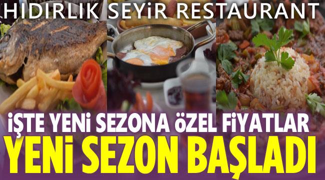 Hıdırlık Seyir Restaurant'ta yeni sezona özel fiyatlar!..