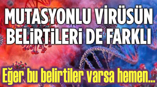 Mutasyonlu virüsün belirtileri de farklı!..