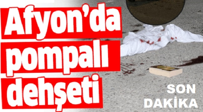 Son dakik!.. Dinar'da pompalı dehşet, 1 kişi öldü!..