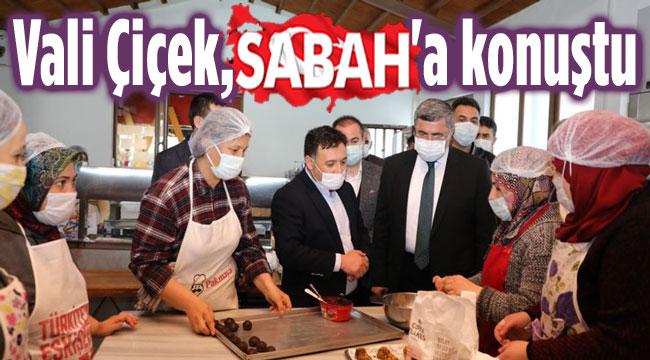 Vali Gökmen Çiçek, Sabah Gazetesine konuştu!..