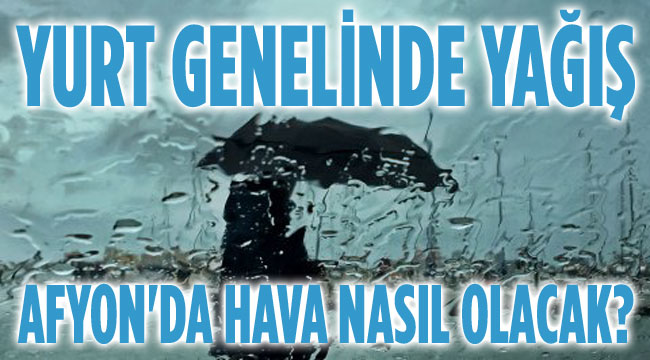 Yurt genelinde yağış geliyor, Afyon'da durum ne?..