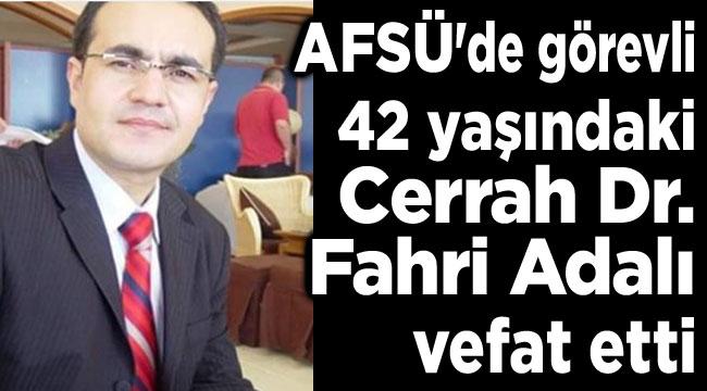 AFSÜ'de görevli 42 yaşındaki Doktor Fahri Adalı vefat etti