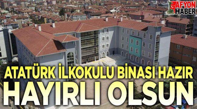 Afyon Atatürk İlkokulu binası hazır!..
