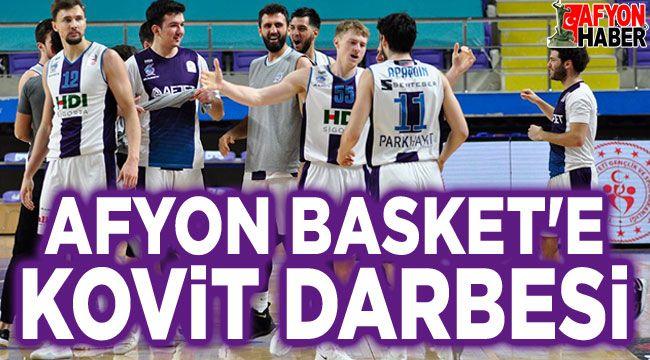 Afyon Basket'e koronavirüs darbesi!..