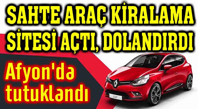 Afyon'da sahte araç kiralama sitesi kurdu, 13 bin TL dolandırdı!..