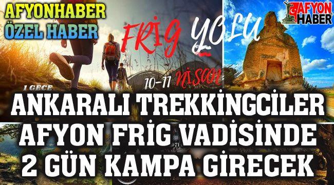 Ankaralı trekkingciler Afyon Frig Vadisinde kamp kuracak!.. İşte rotaları...