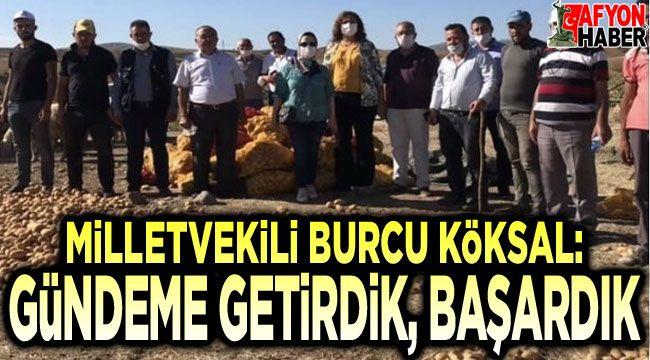 Burcu Köksal: Patates üreticilerinin sorunlarını gündeme getirdik, başardık!..