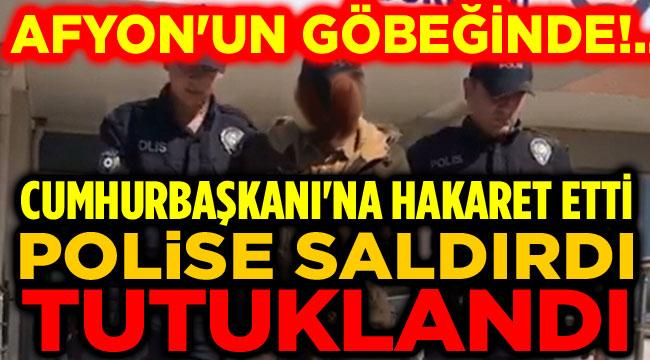 Cumhurbaşkanı'na hakaret etti, polise saldırdı, tutuklandı!..