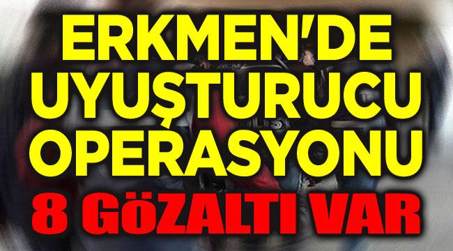 Erkmen'de uyuşturucu operasyonu, 8 gözaltı var!..