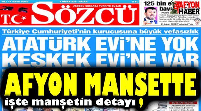 Keşkek evi ve Atatürk evi ile Afyon, Sözcü'nün manşetinde!..