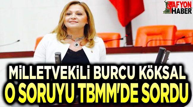 Milletvekili Burcu Köksal, o soruyu Meclis'te de sordu