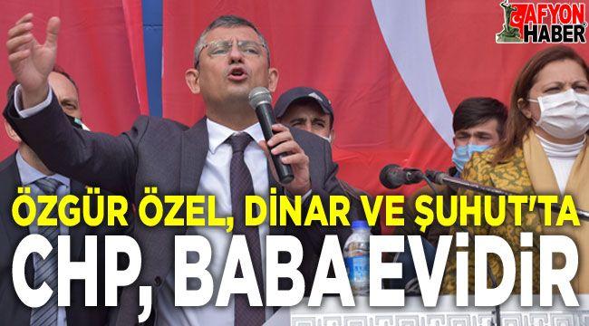 Özgür Özel, Dİnar ve Şuhut'ta konuştu: CHP, herkesin baba evidir