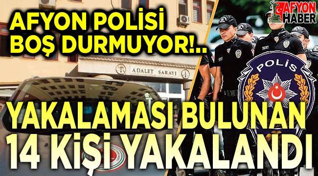 Yakalaması bulunan 14 kişi yakalandı!..