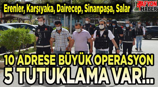 10 adrese operasyon; 5 tutuklama var!..