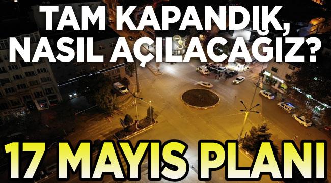 17 Mayıs planı, nasıl açılacağız?..