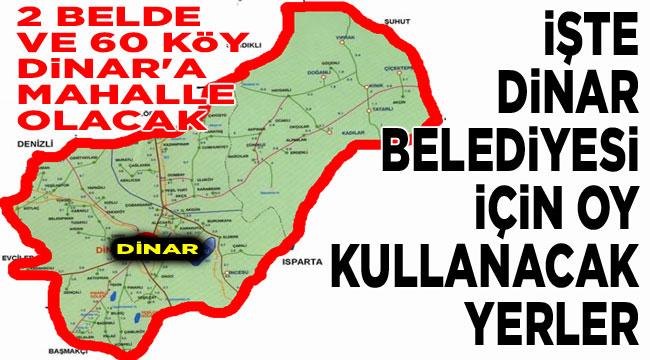 2 belde ve 60 köy Dinar İlçesine bağlı mahalle olacak!..