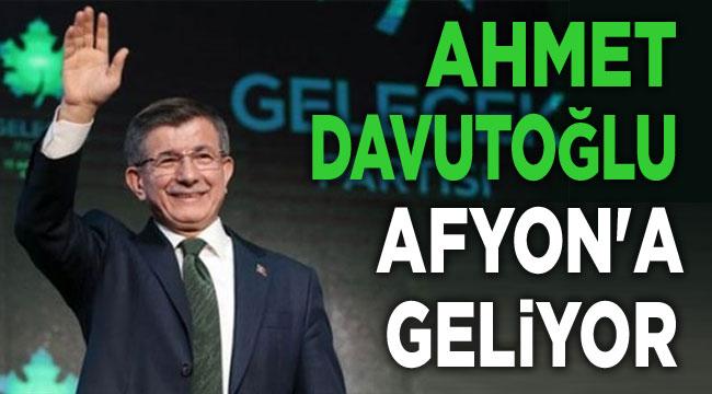 Ahmet Davutoğlu, Afyonkarahisar'a geliyor