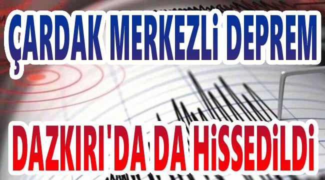 Çardak merkezli deprem Dazkırı'da da hissedildi