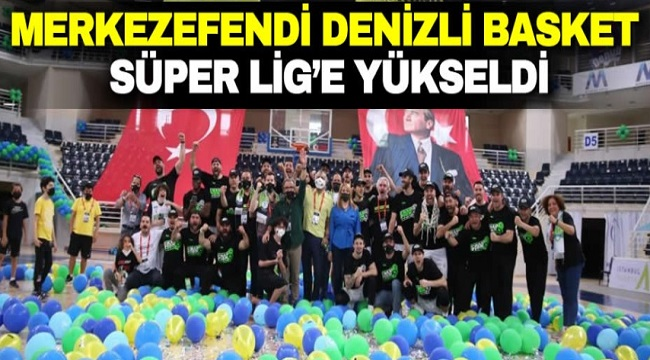 Denizli Basket, Süper Lig'e yükseldi