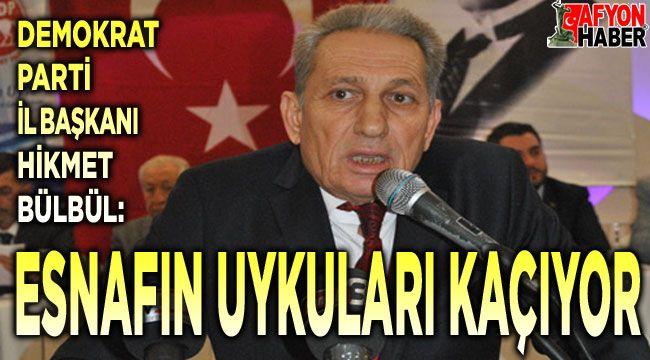DP İl Başkanı Hikmet Bülbül: Esnafın uykuları kaçıyor