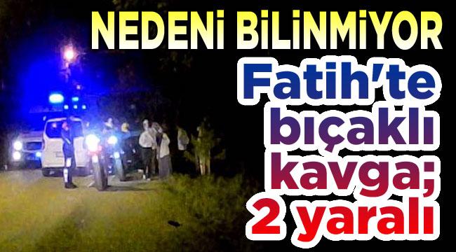 Fatih Mahallesinde bıçaklı kavga, 2 yaralı