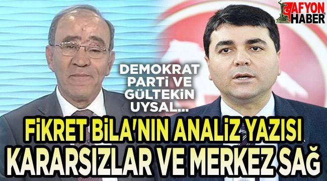 Fikret Bila'nın DP ve Gültekin Uysal analizi!..