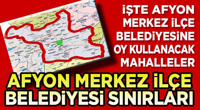 İşte Afyon Merkez İlçe Belediye sınırları!..