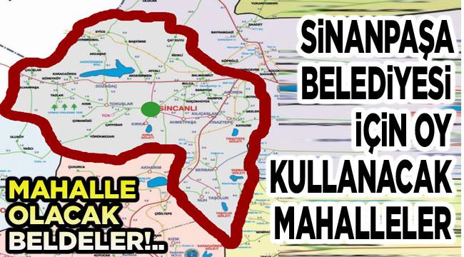 İşte Sinanpaşa İlçe Belediyesi sınırları!..