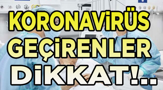 Koronavirüs geçirenler, dikkat!..
