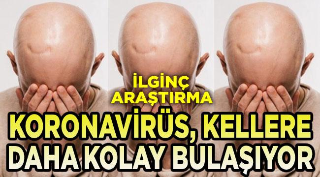 Koronavirüs, kellere daha kolay bulaşıyor!..