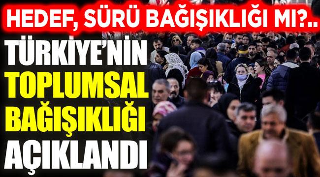 Türkiye'nin toplumsal bağışıklık oranı ne oldu?..