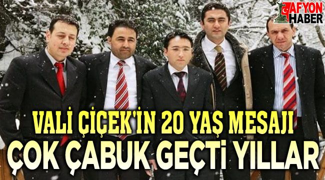 Vali Gökmen Çiçek'in 20 yaş mesajı!..