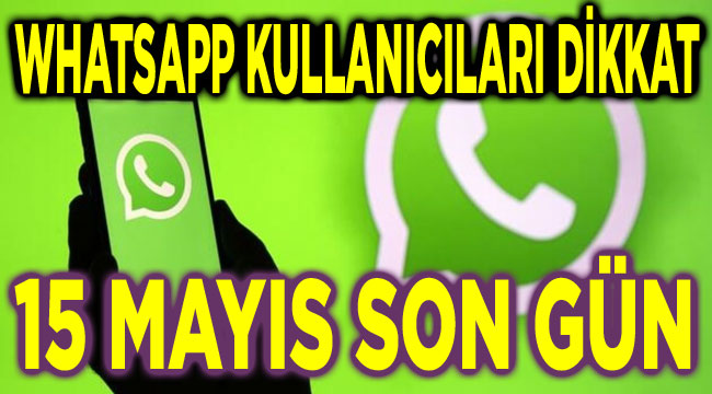 Whatsapp kullanıcıları dikkat, 15 Mayıs son gün!..