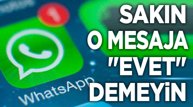 Whatsapp'tan gelen mesajlara dikkat!..