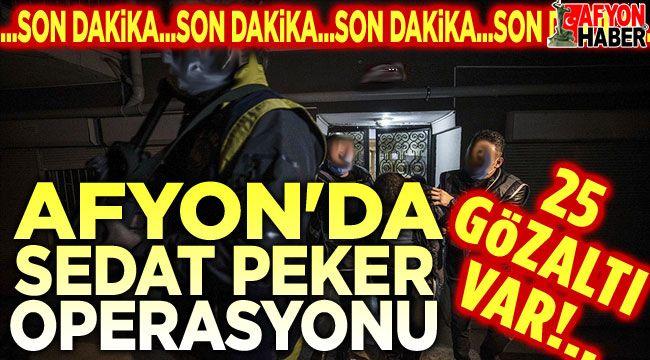 Afyon'da Sedat Peker operasyonu: 25 gözaltı