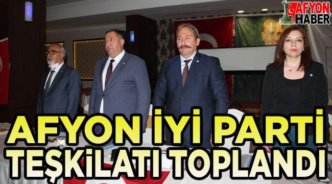 Afyon İYİ Parti Teşkilatı toplandı