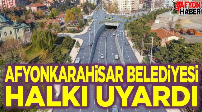 Afyonkarahisar Belediyesi halkı uyardı!..