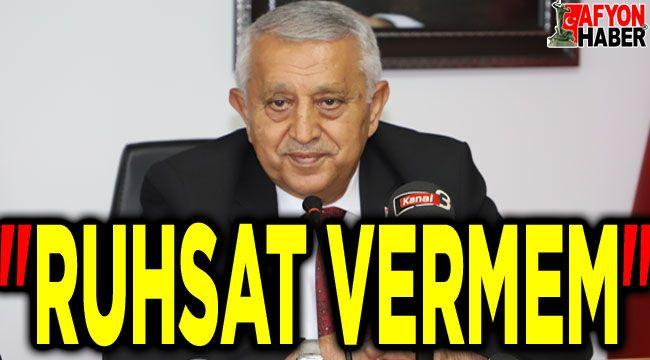 Başkan Zeybek uyardı: Ruhsat vermem!..
