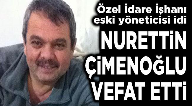 Nurettin Çimenoğlu vefat etti