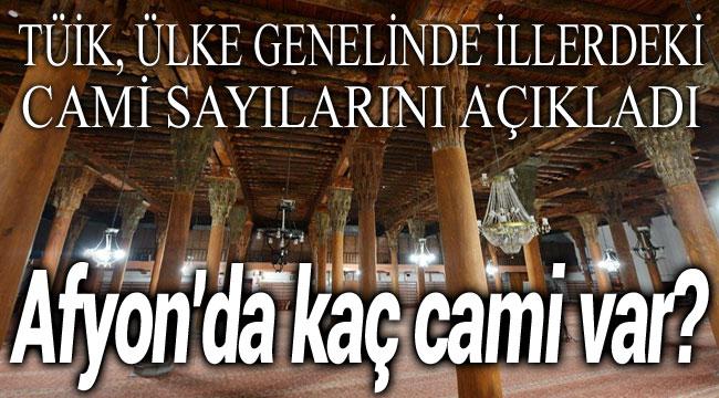 TÜİK, illerdeki cami sayılarını açıkladı, Afyon'da kaç cami var?..