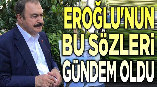 Veysel Eroğlu'nun bu sözleri gündem oldu!..