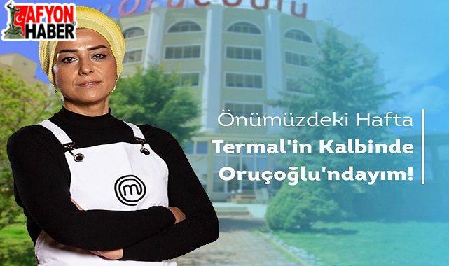 Masterchef Esra Tokelli, Oruçoğlu Termal'e geliyor!..